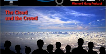 Minnov8 Gang Podcast #51: Cloud and the Crowd